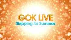 Gok Live  Stripping for Summer